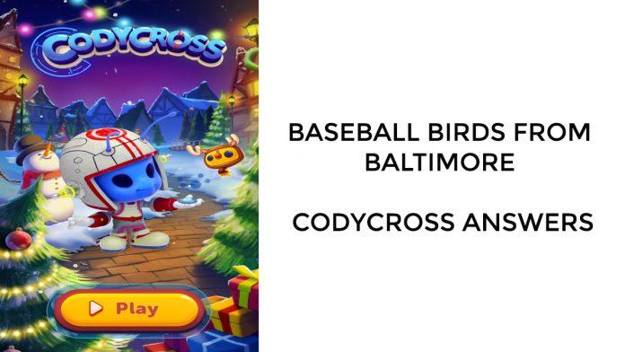 Baseball Birds From Baltimore - Codycross Answers